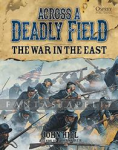 Across A Deadly Field: War in the East